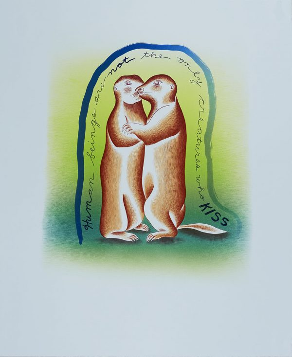 """Eleven-color lithograph on Blue Pescia paper by Judy Chicago. Two prairie dogs embrace in a green gradient background. Text forms a border around the prairie dogs and reads """"Human beings are not the only creatures who kiss."""""""